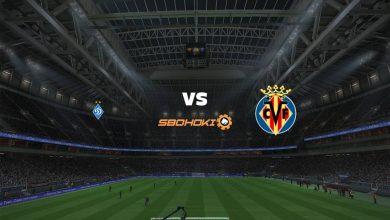 Photo of Live Streaming  Dynamo Kiev vs Villarreal 11 Maret 2021