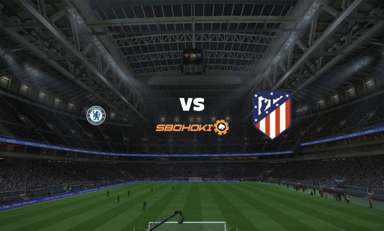Live Streaming  Chelsea vs Atletico Madrid 17 Maret 2021 1