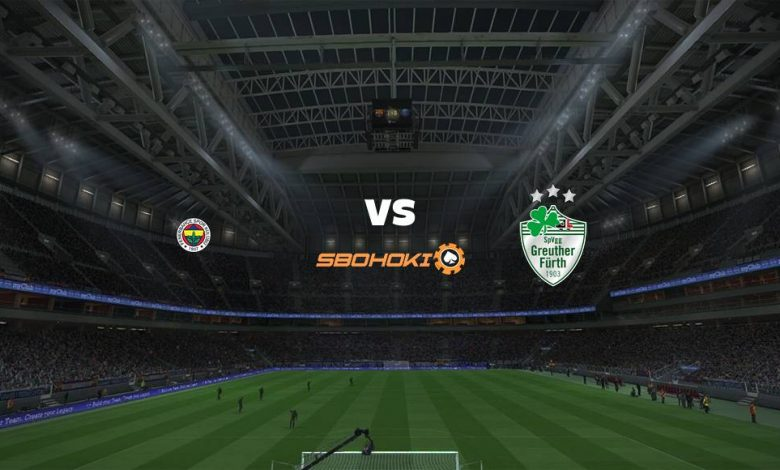Live Streaming  Fenerbahce vs SpVgg Greuther Furth 31 Juli 2021 1