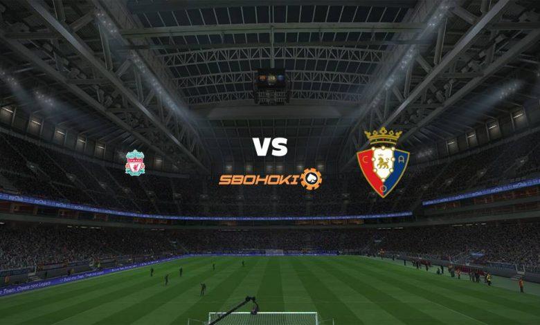 Live Streaming  Liverpool vs Osasuna 9 Agustus 2021 1