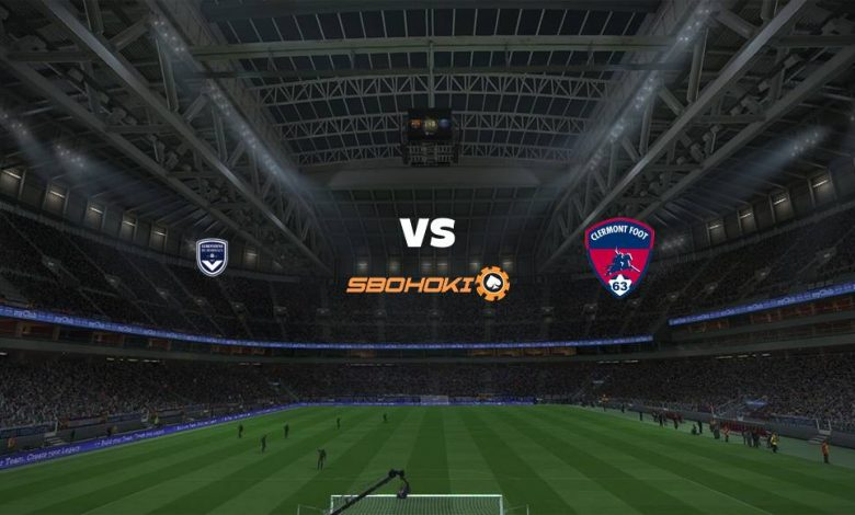 Live Streaming  Bordeaux vs Clermont Foot 8 Agustus 2021 1