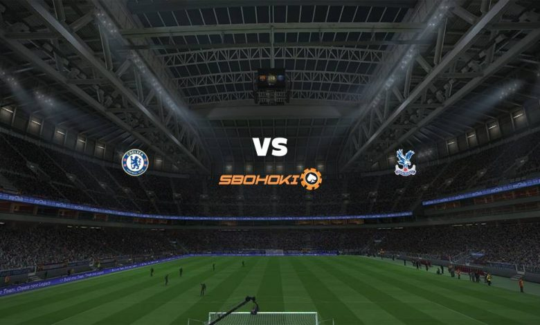 Live Streaming  Chelsea vs Crystal Palace 14 Agustus 2021 1